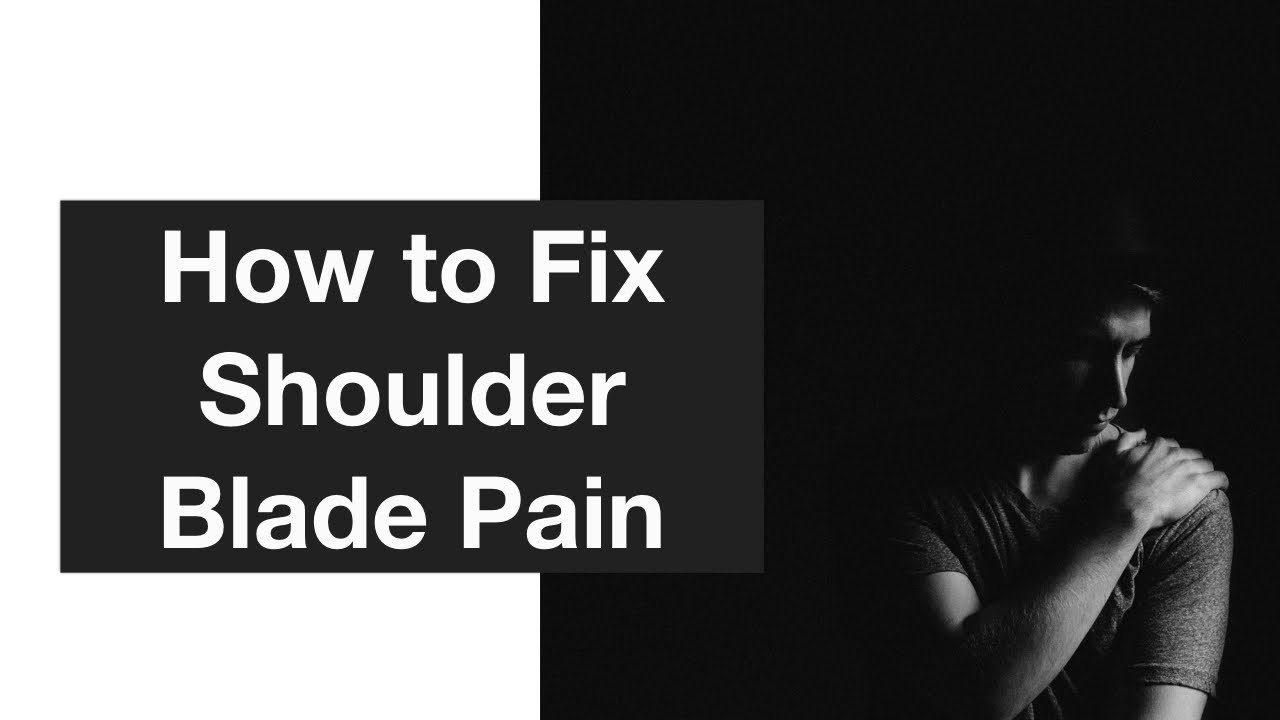 Shoulder Blade Pain What Are The Causes And How To Fix